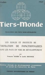 Lucile Decouflé et François Gazier - Les écoles et instituts de formation de fonctionnaires dans les pays en voie de développement - Dans les pays en voie de développement.