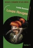 Lucile Dumont - Sous l'ombre d'un seul Tome 1, Loups Rouges : .