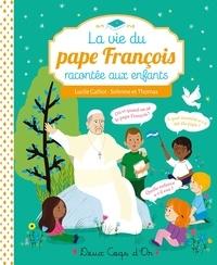 Lucile Galliot et  Solenne - La vie du pape François racontée aux enfants.