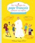 Lucile Galliot et  Bergamote - Les messages du pape François expliqués aux enfants.