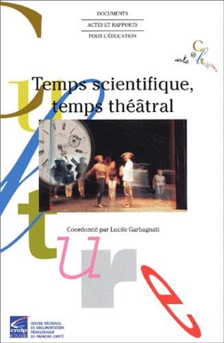 Lucile Garbagnati et  Collectif - Temps scientifique, temps théâtral.