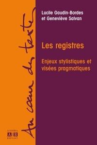 Lucile Gaudin-Bordes et Geneviève Salvan - Les registres - Enjeux stylistiques et visées pragmatiques - Hommage à Anna Jaubert.