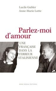 Lucile Gubler - Parlez-moi d'amour - Une Française dans la terreur stalinienne.