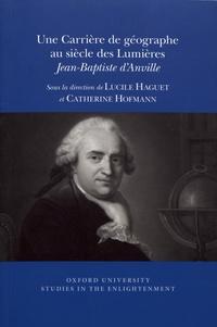 Lucile Haguet et Catherine Hofmann - Une carrière de géographe au siècle des Lumières - Jean-Baptiste d'Anville.