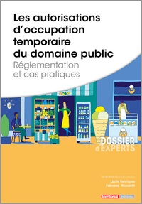 Lucile Henriques et Fabienne Niccoletti - Les autorisations d'occupation temporaire du domaine public - Réglementation et cas pratiques.