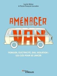 Lucile Hétier et Pierre-François Lecardez - Aménager son van - Mobilier, électricité, eau, isolation : les clés pour se lancer.
