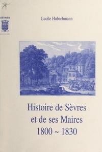 Lucile Hubschmann et François Kosciusko-Morizet - Histoire de Sèvres et de ses maires, 1800-1830.