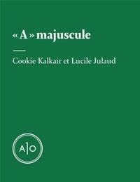 Lucile Julaud et Cookie Kalkair - « A » majuscule.