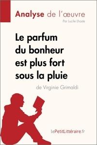 Lucile Lhoste et  lePetitLitteraire - Le parfum du bonheur est plus fort sous la pluie de Virginie Grimaldi (Analyse de l'oeuvre) - Comprendre la littérature avec lePetitLittéraire.fr.