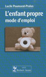Lucile Poumarat-Pralus - L'enfant propre mode d'emploi.