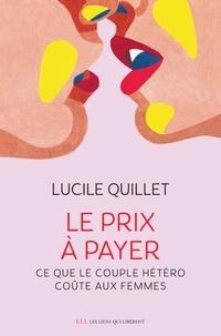 Lucile Quillet - Le prix à payer - Ce que le couple hétéro coûte aux femmes.