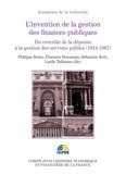 Lucile Tallineau et Philippe Bezes - L'invention de la gestion des finances publiques - Du contrôle de la dépense à la gestion des services publics (194-1967).