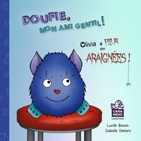Téléchargez le pdf à partir des livres de safari en ligne Doufie, mon ami gentil!  - Olivia a peur des araignées!  en francais 9782924421635