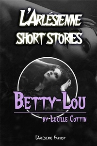 Lucille Cottin et Nasim Hamou - Betty-Lou - Short story of fantasy.