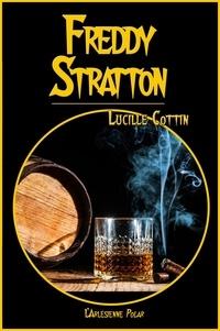 Lucille Cottin - Freddy Stratton - Recueil de 3 enquêtes, nouvelle édition.