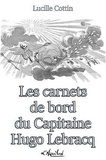 Lucille Cottin - Les Carnets de Bord du Capitaine Hugo Lebracq.