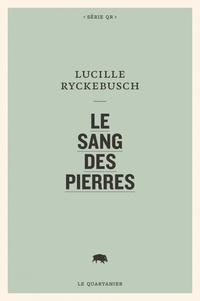Lucille Ryckebusch - Le sang des pierres.