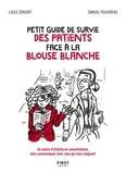 Lucille Sergent et Samuel Pouvereau - Petit guide de survie des patients face à la blouse blanche.