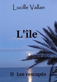 Lucille Vallan - L'île 2. Les rescapés.