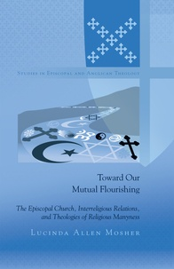 Lucinda allen Mosher - Toward Our Mutual Flourishing - The Episcopal Church, Interreligious Relations, and Theologies of Religious Manyness.