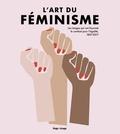 Lucinda Gosling et Hilary Robinson - L'art du féminisme - Les images qui ont façonné le combat pour l'égalité, 1857-2017.