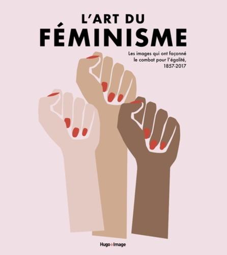 L'art du féminisme. Les images qui ont façonné le combat pour l'égalité, 1857-2017
