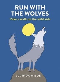 Lucinda Wilde - Run with the Wolves - Take a walk on the wild side.