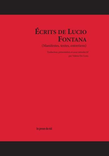 Ecrits de Lucio Fontana. (Manifestes, textes, entretiens)