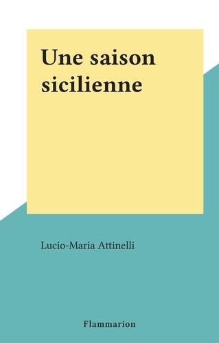 Lucio-Maria Attinelli - Une saison sicilienne.