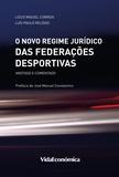 Lúcio Miguel Correia et Luís Paulo Relógio - O Novo Regime Jurídico das Federações Desportivas - Anotado e comentado.