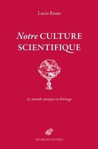 Télécharger des livres gratuits sur epub Notre culture scientifique  - Le monde antique en héritage (French Edition) MOBI DJVU FB2 par Lucio Russo 9782251450575