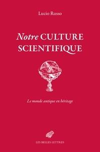 Lucio Russo - Notre culture scientifique - Le monde antique en héritage.