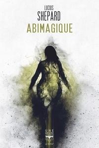 Lucius Shepard - Abimagique.