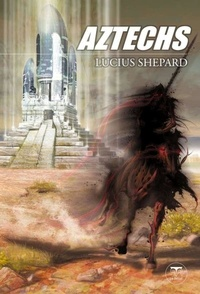 Lucius Shepard - Aztechs.