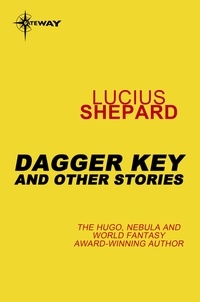 Lucius Shepard - Dagger Key: And Other Stories.