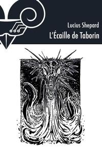 Lucius Shepard - L'écaille de Taborin.