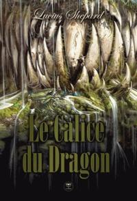 Lucius Shepard - Le calice du dragon.
