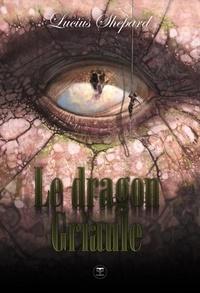 Lucius Shepard - Le dragon Griaule.