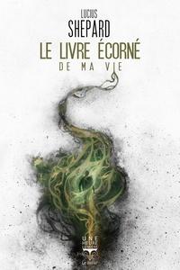 Lucius Shepard - Le livre écorné de ma vie.