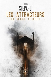 Lucius Shepard - Les attracteurs de Rose Street.