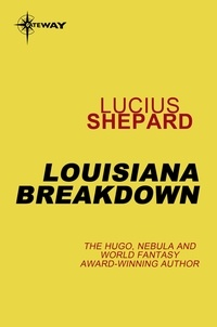 Lucius Shepard - Louisiana Breakdown.