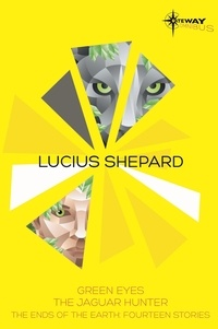 Lucius Shepard - Lucius Shepard SF Gateway Omnibus - Green Eyes, The Jaguar Hunter, Vacancy.