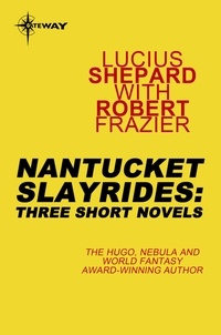 Lucius Shepard et Robert Frazier - Nantucket Slayrides: Three Short Novels.