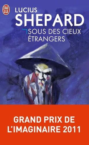Lucius Shepard - Sous des cieux étrangers.