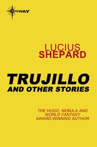 Lucius Shepard - Trujillo and Other Stories.