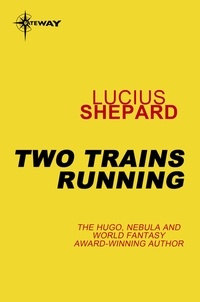 Lucius Shepard - Two Trains Running.