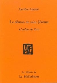 Lucrèce Luciani - Le démon de Saint Jérôme - L'ardeur des livres.