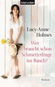 Lucy-Anne Holmes - Wer braucht schon Schmetterlinge im Bauch?.
