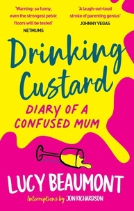 Lucy Beaumont et Jon Richardson - Drinking Custard - The Diary of a Confused Mum.