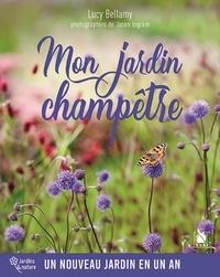 Lucy Bellamy - Mon jardin champêtre - Un nouveau jardin en un an.